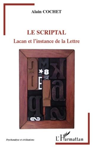 Alain Cochet - Le scriptal - Lacan et l'instance de la Lettre.