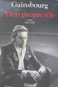 Alain Coelho et Serge Gainsbourg - Mon propre rôle - Tome 2, Mon propre rôle précédé d'un entretien avec Alain Coelho et suivi d'un recueil de pensées, aphorismes et humeurs.
