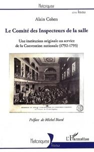 Alain Cohen - Le Comité des Inspecteurs de la salle - Une institution originale au service de la Convention nationale (1792-1795).