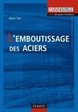 Alain Col et Michel Colombié - L'emboutissage des aciers.