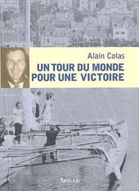 Alain Colas - Un tour du monde pour une victoire.