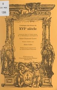 Alain Collet et  Institut Claude Longeon (Saint - Catalogue des livres du XVIe siècle, 1501-1600 - Conservés dans le fonds ancien de la Médiathèque municipale Louise Labé.