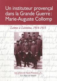 Alain Collomp - Un instituteur dans la Grande Guerre :Marie-Auguste Collomp - Lettres à Léontine (1914-1915).