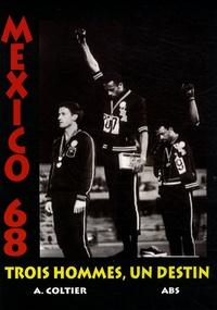 Alain Coltier - Mexico 68 - Trois hommes, un destin.