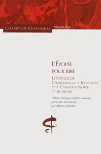 Alain Corbellari - L'Epopée pour rire - Le Voyage de Charlemagne à Jérusalem et à Constantinople et Audigier. Edition bilingue.