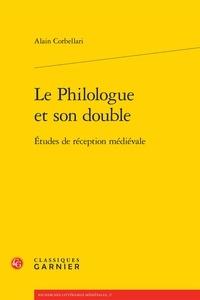 Alain Corbellari - Le philologue et son double - Etudes de réception médiévale.