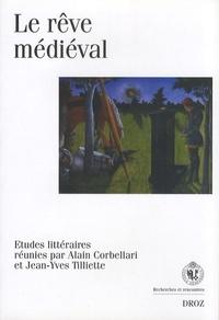 Alain Corbellari et Jean-Yves Tilliette - Le rêve médiéval.