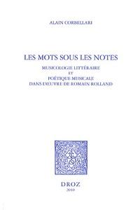 Alain Corbellari - Les mots sous les notes - Musicologie littéraire et poétique musicale dans l'oeuvre de Romain Rolland.