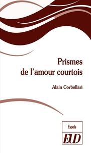 Alain Corbellari - Prismes de l'amour courtois.
