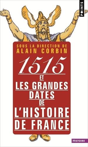1515 et les grandes dates de l'histoire de France. revisitées par les grands historiens d'aujourd'hu