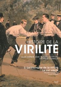 Alain Corbin et Jean-Jacques Courtine - Histoire de la virilité - Tome 2, Le triomphe de la virilité, Le XIXe siècle.