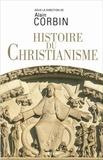Alain Corbin - Histoire du christianisme - Pour mieux comprendre notre temps.