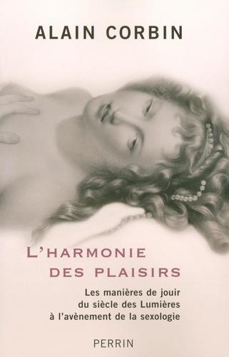 L'harmonie des plaisirs. Les manières de jouir du siècle des Lumières à l'avénement de la sexologie
