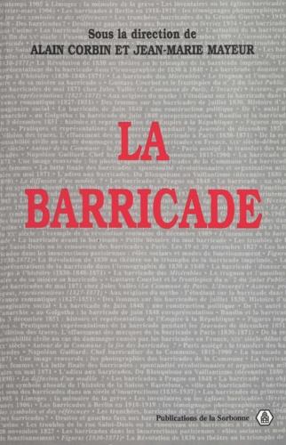 La barricade. Actes du colloque organisé les 17, 18 et 19 mai 1995 par le Centre de recherches en histoire du XIXe siècle et la Société d'histoire de la révolution de 1848 et des révolutions du XIXe siècle