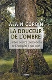 Alain Corbin - La douceur de l'ombre - L'arbre, source d'émotions, de l'Antiquité à nos jours.