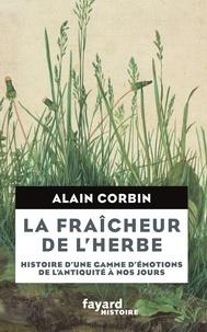 Alain Corbin - La Fraîcheur de l'herbe - Histoire d'une gamme d'émotions.