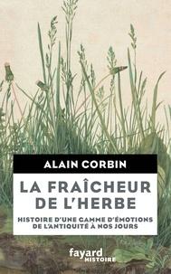 Alain Corbin - La fraîcheur de l'herbe - Histoire d'une gamme d'émotions de l'Antiquité à nos jours.