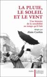 Alain Corbin - La pluie, le soleil et le vent - Une histoire de la sensibilité au temps qu'il fait.