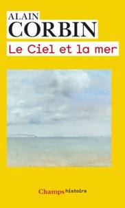 Téléchargement ebook pc Le ciel et la mer (Litterature Francaise) par Alain Corbin 9782081337749 FB2 PDB