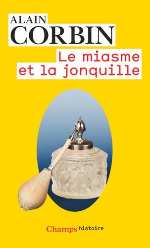 Alain Corbin - Le miasme et la jonquille - L'odorat et l'imaginaire social. XVIIIe-XIXe siècles.