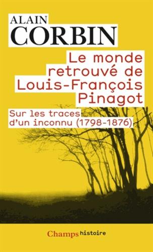 Le monde retrouvé de Louis-François Pinagot. Sur les traces d'un inconnu (1798-1876)