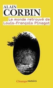 Alain Corbin - Le monde retrouvé de Louis-François Pinagot - Sur les traces d'un inconnu (1798-1876).
