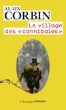 """Alain Corbin - Le village des """"cannibales""""."""