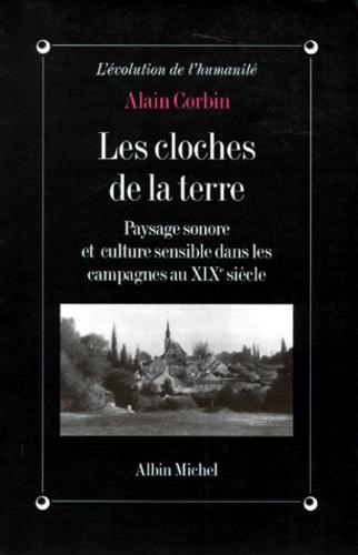 LES CLOCHES DE LA TERRE. Paysage sonore et culture sensible dans les campagnes au XIXème siècle