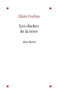 Télécharger le livre pdf gratuitement Les Cloches de la terre (Litterature Francaise) par Alain Corbin