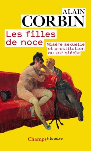 Les filles de noce. Misère sexuelle et prostitution au XIXe siècle