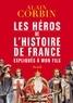 Alain Corbin - Les héros de l'histoire de France expliqués à mon fils.