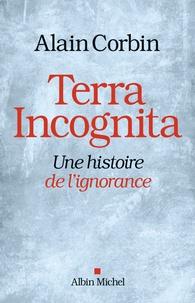 Alain Corbin - Terra incognita - Une histoire de l'ignorance.