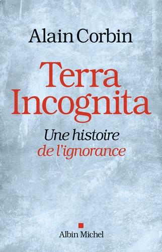 Terra incognita. Une histoire de l'ignorance XVIIIe -XIXe siècle