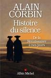Alain Corbin - Une histoire du silence - De la Renaissance à nos jours.