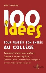 Alain Corneloup - 100 idées pour réussir son entrée au collège.