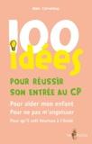 Alain Corneloup - 100 idées pour réussir son entrée au CP.