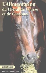 Alain Cornic - L'alimentation du cheval de course et de concours (Elevage, entraînement, compétition).