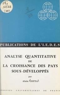 Alain Cotta et  Institut d'Étude du Développem - Analyse quantitative de la croissance des pays sous-développés.