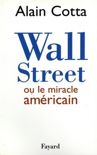 Alain Cotta - Wall Street ou le miracle américain.
