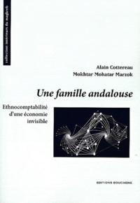 Alain Cottereau et Mokhtar Mohatar Marzok - Une famille andalouse - Ethnocomptabilité d'une économie invisible.