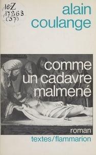 Alain Coulange - Comme un cadavre malmené - Roman, suivi de quelques lettres anonymes....