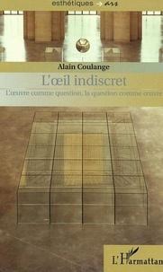 Alain Coulange - L'oeil indiscret - L'oeuvre comme question, la question comme oeuvre.