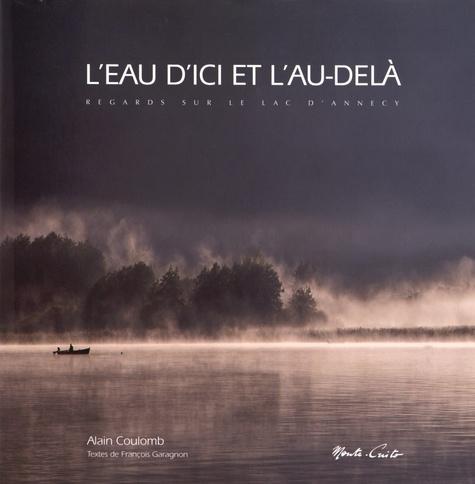 Alain Coulomb - L'eau d'ici et l'au-delà - Regards sur le lac d'Annecy.