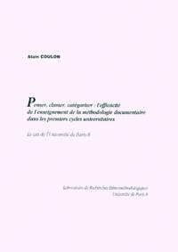 Alain Coulon - PENSER, CLASSER, CATEGORISER : L'EFFICACITE DE L'ENSEIGNEMENT DE LA METHODOLOGIE DOCUMENTAIRE DANS LES PREMIERS CYCLES UNIVERSITAIRES. - Le cas de l'Université de Paris 8.