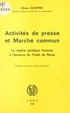 Alain Couprie - Activités de presse et Marché commun - Le régime juridique français à l'épreuve du traité de Rome.