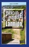 Alain Couprie - Commissaire Morand  : Drague folle à Lannion - Les enquêtes du commissaire Morand - Tome 4.