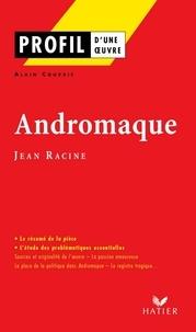 Alain Couprie - Profil - Racine (Jean) : Andromaque - Analyse littéraire de l'oeuvre.