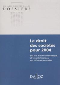 Alain Couret et Jean-Jacques Daigre - Le droit des sociétés pour 2004 - Des lois Initiative économique et Sécurité financière aux réformes annoncées.