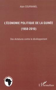 Alain Cournanel - L'économie politique de la Guinée (1958-2010) - Des dictatures contre le développement.
