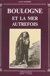 Alain Coursier - Boulogne et la mer autrefois.
